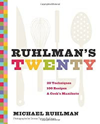 Ruhlman's Twenty: 20 Techniques 100 Recipes A Cook's Manifesto