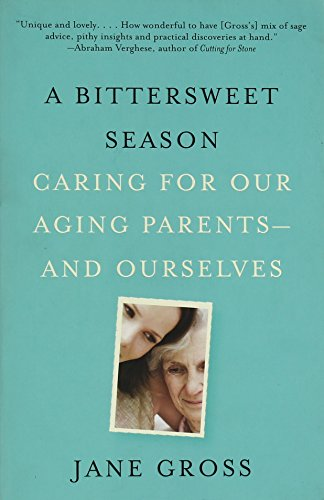 A Bittersweet Season: Caring for Our Aging Parents--and Ourselves (Caring For Aging Parents)