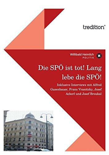 Die SPÖ ist tot! Lang lebe die SPÖ!: Inklusive Interviews mit Alfred Gusenbauer, Franz Vranitzky, Josef Ackerl und Josef Broukal