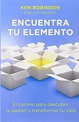 Encuentra tu elemento (Finding Your Element): El camino para discubrir to pasión y transformar tu vida (Spanish Edition)