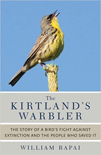 Book The Kirtland's Warbler: The Story of a Bird's Fight Against Extinction and the People Who Saved It by William Rapai (2013-05-30)