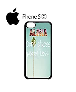Aloha Hawaii Do Not Stress Worry LessCell Phone Case Cover iPhone 5c White