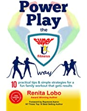 POWER PLAY The Super U Fitness Way: 10 Practical Tips and Simple Strategies for a Fun Family Workout that Gets Results