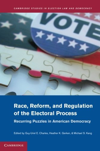 Race, Reform, and Regulation of the Electoral Process: Recurring Puzzles in American Democracy (Cambridge Studies in Ele