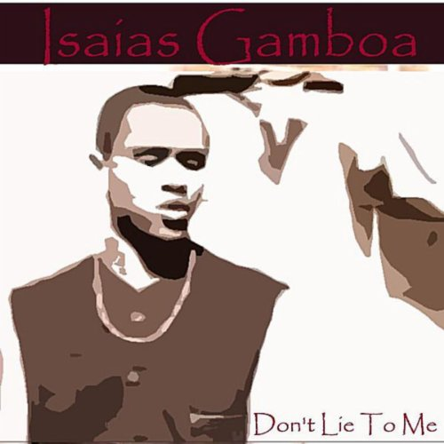 don t lie to me isaias gamboa mp3 downloads