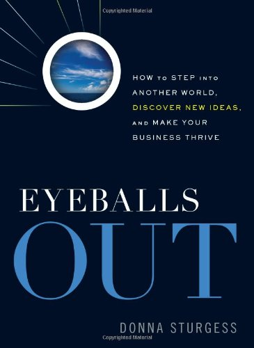 Read Online Eyeballs Out: How To Step Into Another World, Discover New Ideas, and Make Your Business Thrive pdf epub
