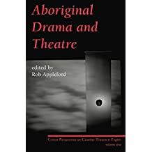 Aboriginal Drama and Theatre: Critical Perspectives on Canadian Theatre in English Vol. 1