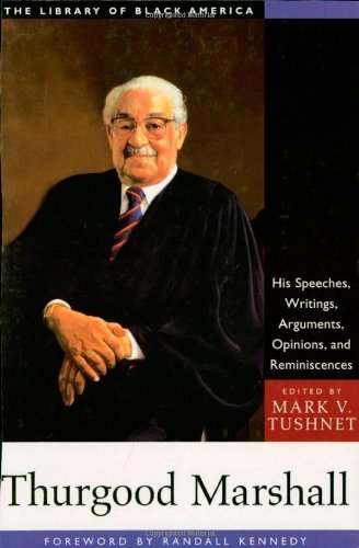 Thurgood Marshall: His Speeches, Writings, Arguments, Opinions and Reminiscences (The Library of Black America) by Mark V Tushnet (1-Jul-2001) Paperback PDF
