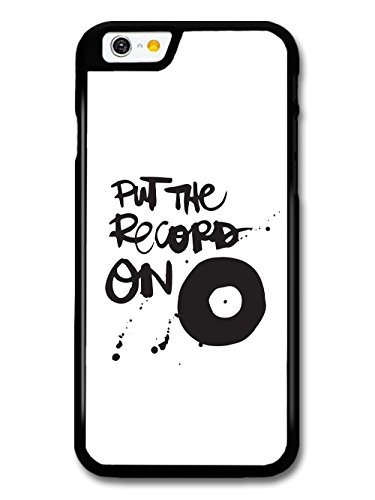 Cool Put The Record On in Black and White case for iPhone 6 6S