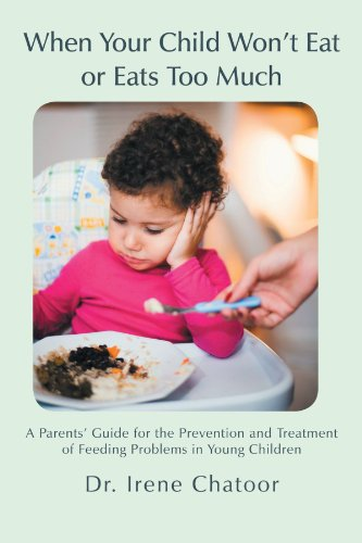 When Your Child Won't Eat or Eats Too Much: A Parents' Guide for the Prevention and Treatment of Feeding Problems in Young Children