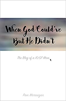 When God Could've But He Didn't: The Blog of a 10:07 Mom by [Marasigan, Pam]