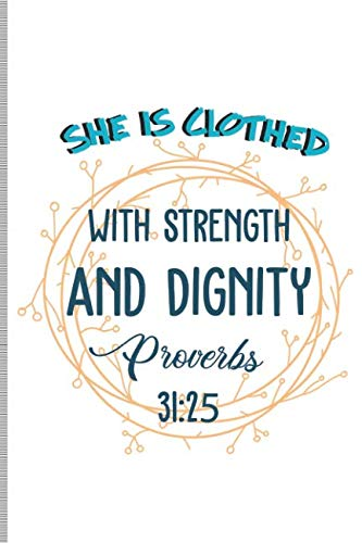 She is Clothed With Strength and Dignity Proverbs 31:25: Blank Lined Journal Notebook, 108 Pages, Soft Matte Cover, 6 x 9