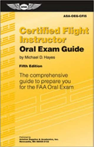 1359b41fdf3 Certified Flight Instructor Oral Exam Guide  The Comprehensive Guide to  Prepare You for the FAA Oral Exam (Oral Exam Guide series) 5th Edition