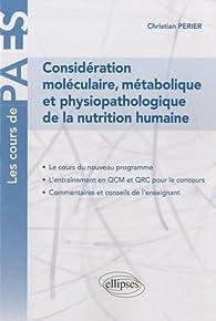 Considérations moléculaire métabolique & physiopathologique de la nutrition humaine par Christian Périer