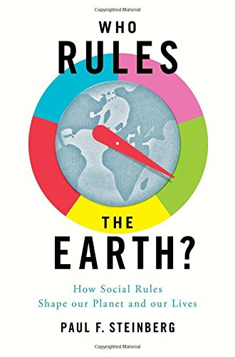 Who Rules The Earth?: How Social Rules Shape Our Planet And Our Lives