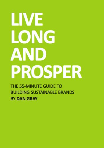Download Live Long and Prosper: the 55-Minute Guide to Building Sustainable Brands, or Why Corporate Social Responsibility is Dead and Design for Sustainability is the Next Brand and Competitive Advantage ebook