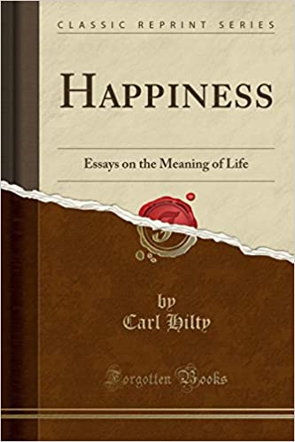Happiness Essays On The Meaning Of Life Classic Reprint Carl  Happiness Essays On The Meaning Of Life Classic Reprint Carl Hilty   Amazoncom Books