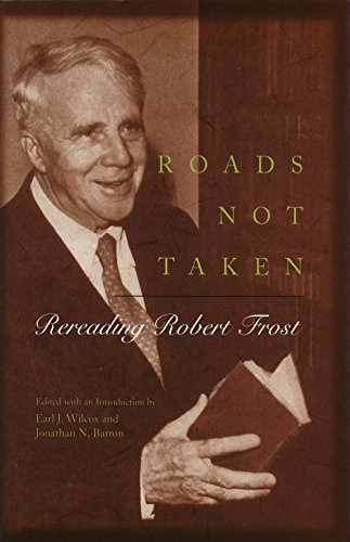 Roads Not Taken: Rereading Robert Frost