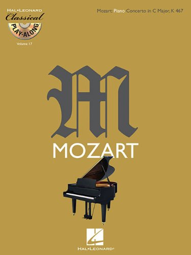 Download Mozart: Piano Concerto In C Major K 467 Classical Play-Along BK/CD Vol. 17 (Hal-Leonard Classical Play-Along) PDF