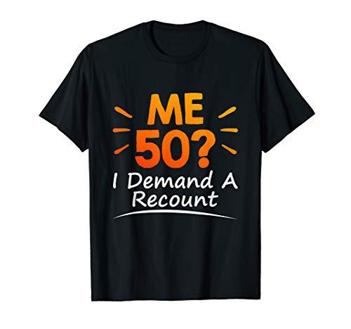 Me 50? I Demand A Recount T-Shirt 50th Birthday Gift T-Shirt