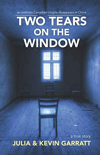 - Two Tears on the Window: An ordinary Canadian couple disappears in China. A true story.
