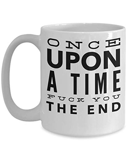 Once Upon A Time Fck You The End Funny Slogan Best Christmas Gifts - Gifts Idea For Her - 11 Ounce White Mug - Once Upon A Time Fck You The End