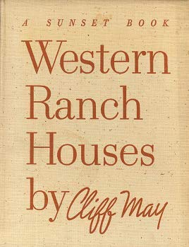 WESTERN RANCH HOUSES A Sunset Book (Cliff May And The Modern Ranch House)