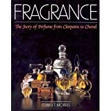 Fragrance : The Story of Perfume from Cleopatra to Chanel, Morris, Edwin T., 0684181959
