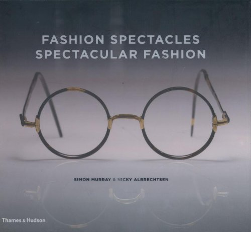 Fashion Spectacles, Spectacular Fashion: Eyewear Styles and Shapes from Vintage to - Vintage Eyewear Brand