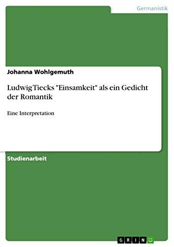 Ludwig Tiecks Einsamkeit als ein Gedicht der Romantik: Eine Interpretation (German Edition)
