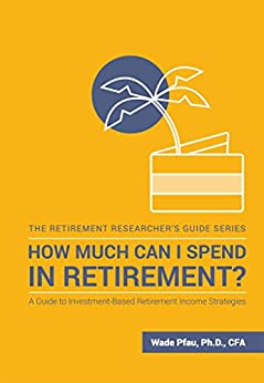 How Much Can I Spend in Retirement?: A Guide to Investment-Based Retirement Income Strategies by [Pfau, Wade]