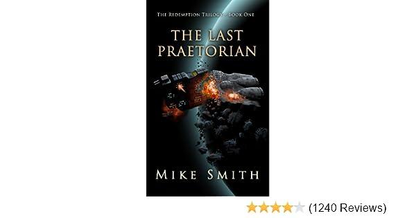 Amazon The Last Praetorian Redemption Trilogy Book 1 EBook Mike Smith Kindle Store