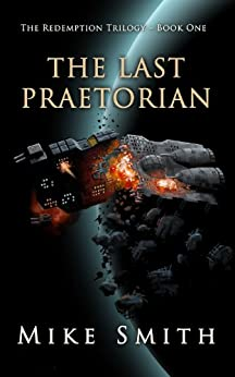The Last Praetorian (The Redemption Trilogy Book 1) by [Smith, Mike]
