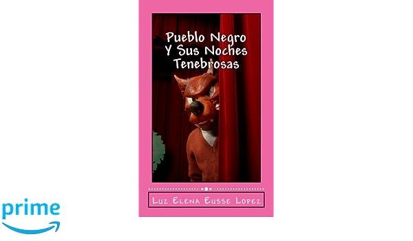 Pueblo Negro Y Sus Noches Tenebrosas (Spanish Edition): Miss Luz Elena Eusse Lopez: 9781519648082: Amazon.com: Books