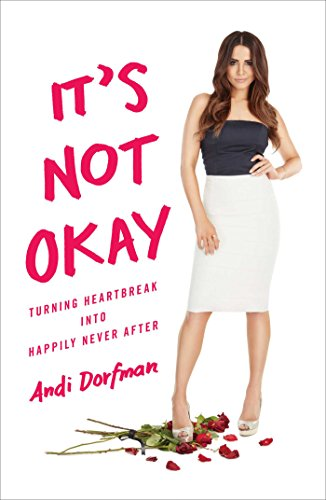 It's Not Okay: Turning Heartbreak into Happily Never After by Andi Dorfman