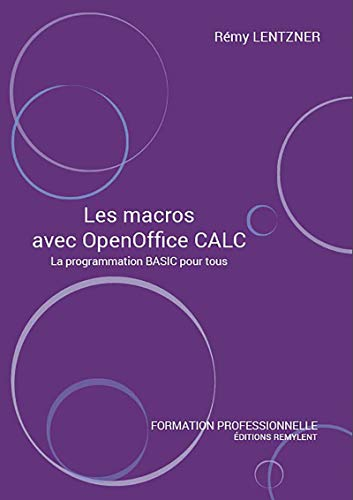 Les macros avec OpenOffice CALC: La programmation BASIC pour tous (French Edition) Kindle Editon