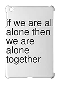 if we are all alone then we are alone together iPad mini - iPad mini 2 plastic case