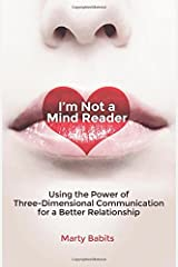 I'm Not a Mind Reader: Using the Power of Three-Dimensional Communication for a Better Relationship Paperback