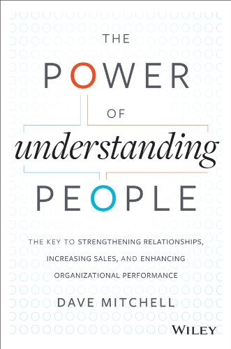 Download The Power of Understanding People: The Key to Strengthening Relationships, Increasing Sales, and Enhancing Organizational Performance pdf epub
