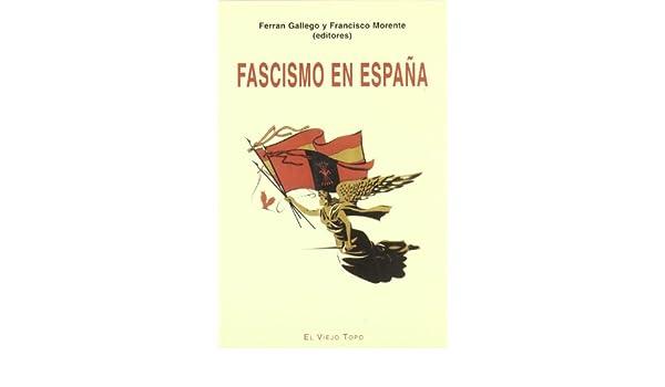 Fascismo en España: Ensayos sobre los orígenes sociales y culturales del franquismo: Amazon.es: Gallego, Ferran, Morente, Francisco: Libros