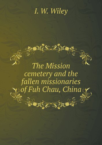 The Mission cemetery and the fallen missionaries of Fuh Chau, China