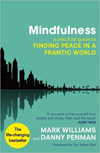Mindfulness a practical guide to finding peace in a frantic world mindfulness a practical guide to finding peace in a frantic world kindle edition by prof mark williams dr danny penman religion spirituality kindle fandeluxe Choice Image