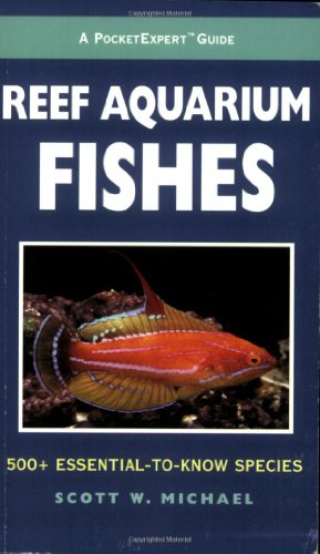 A PocketExpert Guide to Reef Aquarium Fishes: 500+ Essential-to-Know Species (Microcosm/T.F.H. Professional)