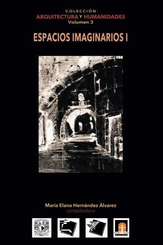 Volumen 3 Espacios Imaginarios I (Colección Arquitectura y Humanidades) (Volume 3) (Spanish Edition)