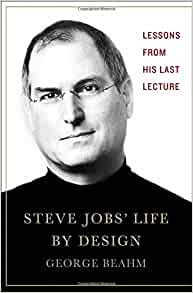 Steve Jobs' Life By Design: Lessons to be Learned from His Last ...