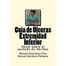 Guia de Ulceras Extremidad Inferior (Notas sobre el cuidado de Heridas nº 14) (Spanish Edition)
