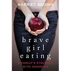 Learn more about the book, Brave Girl Eating: A Family's Struggle with Anorexia