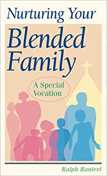 Nurturing Your Blended Family: A Special Vocation