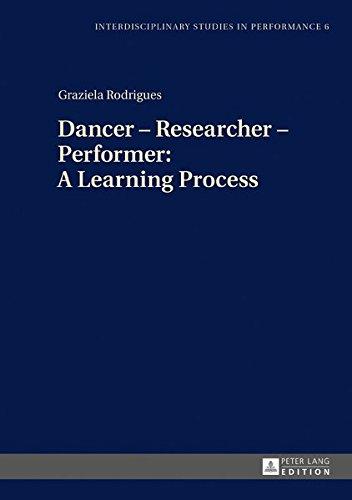 Dancer - Researcher - Performer: A Learning Process (Interdisciplinary Studies in Performance) por Graziela Rodrigues