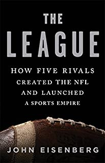 Book Cover: The League: How Five Rivals Created the NFL and Launched a Sports Empire